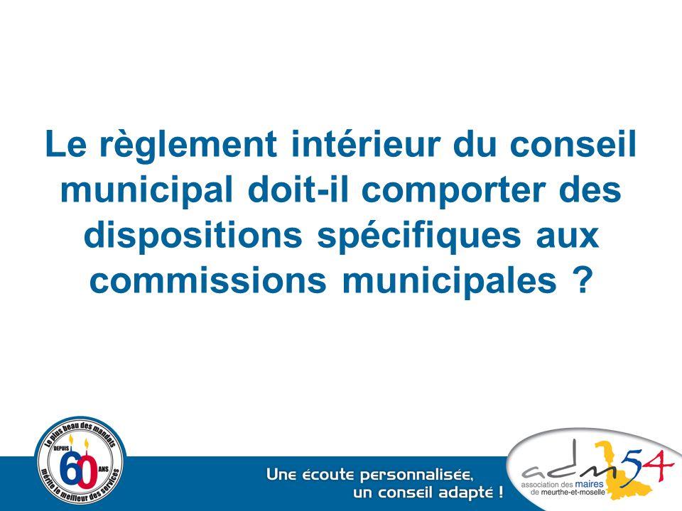 Le règlement intérieur du conseil municipal doit-il comporter des dispositions spécifiques aux commissions municipales