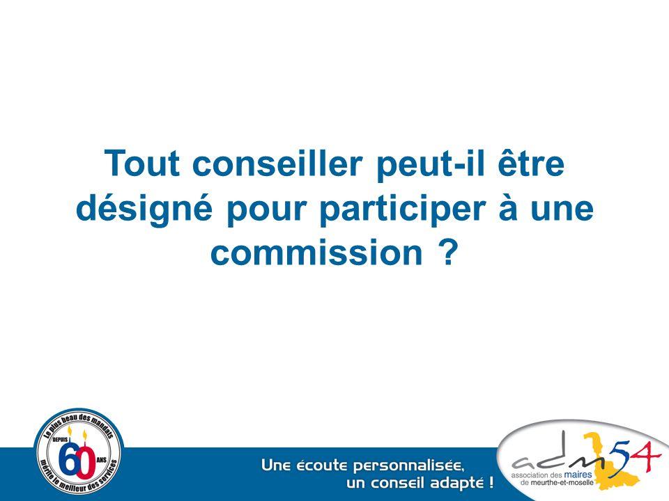 Tout conseiller peut-il être désigné pour participer à une commission