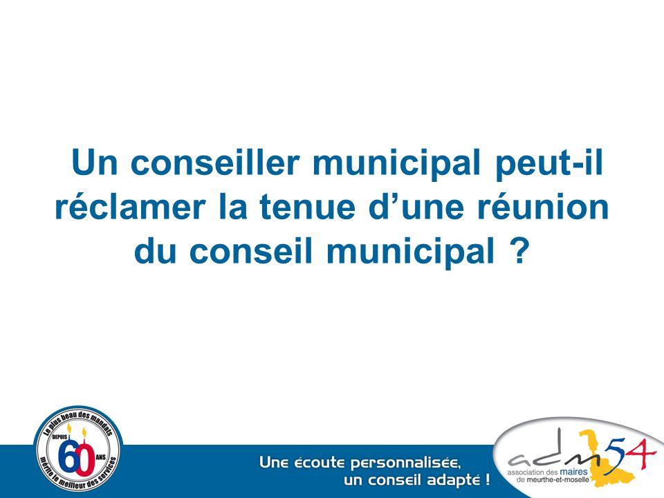 Un conseiller municipal peut-il réclamer la tenue d'une réunion du conseil municipal