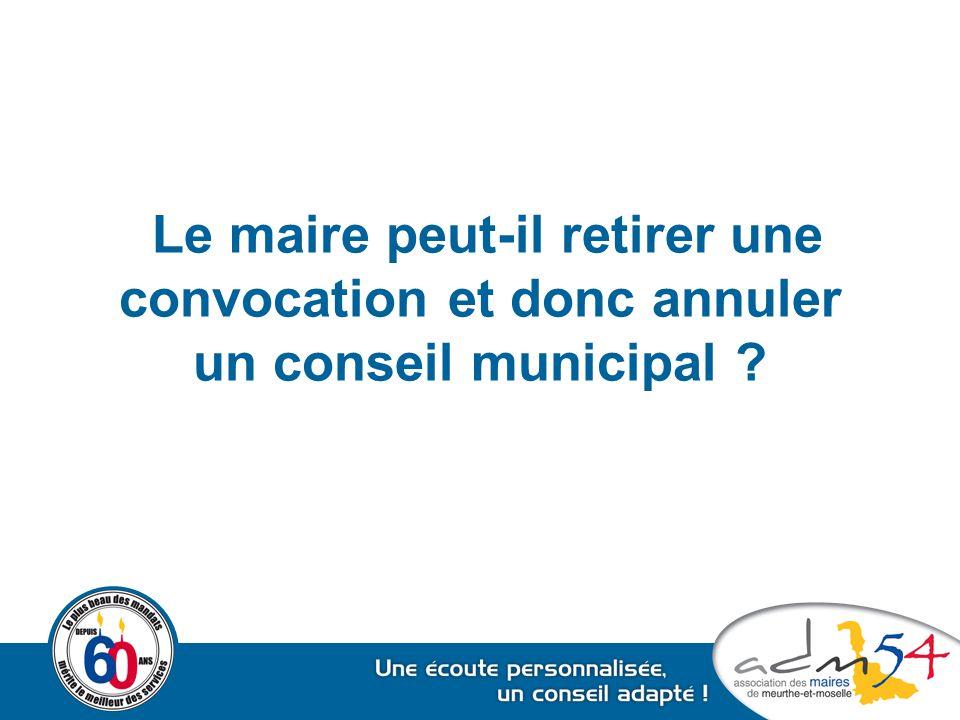 Le maire peut-il retirer une convocation et donc annuler un conseil municipal