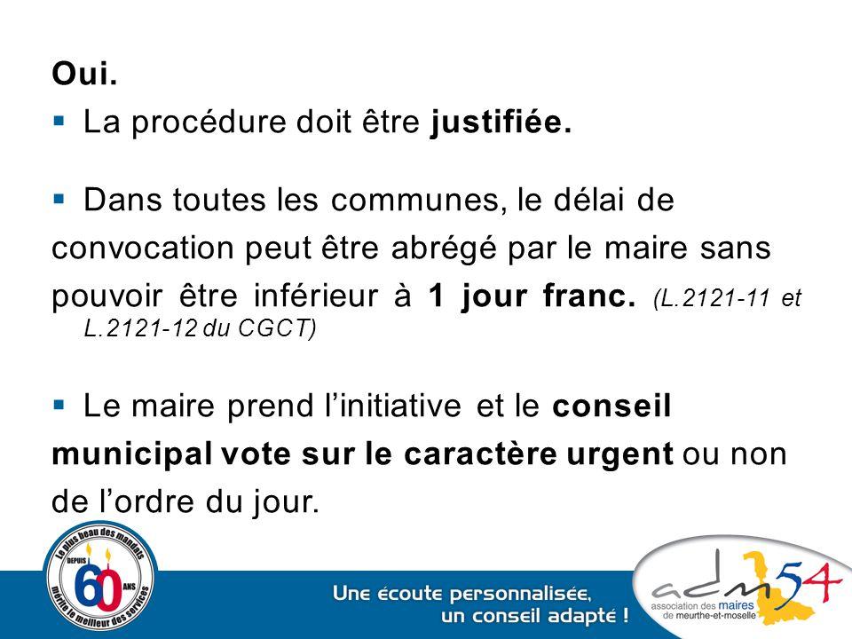 Oui. La procédure doit être justifiée. Dans toutes les communes, le délai de. convocation peut être abrégé par le maire sans.