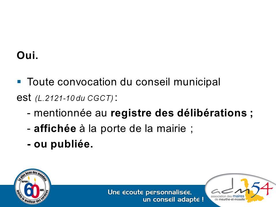 Oui. Toute convocation du conseil municipal. est (L.2121-10 du CGCT) : - mentionnée au registre des délibérations ;