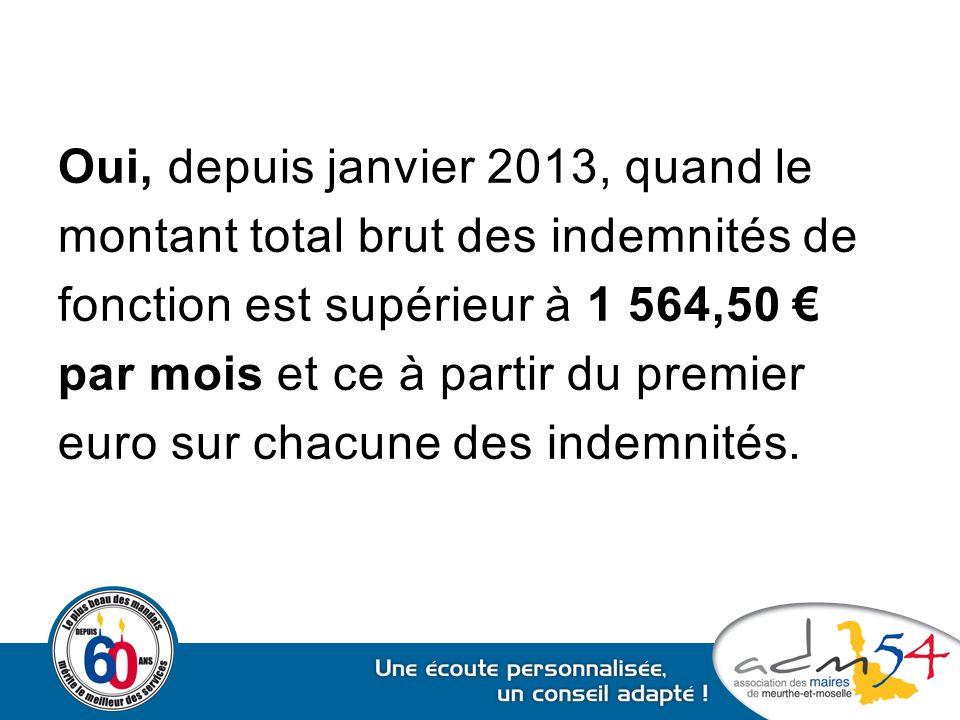 Oui, depuis janvier 2013, quand le montant total brut des indemnités de fonction est supérieur à 1 564,50 € par mois et ce à partir du premier euro sur chacune des indemnités.