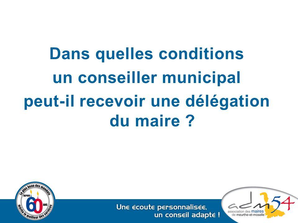 Dans quelles conditions un conseiller municipal peut-il recevoir une délégation du maire