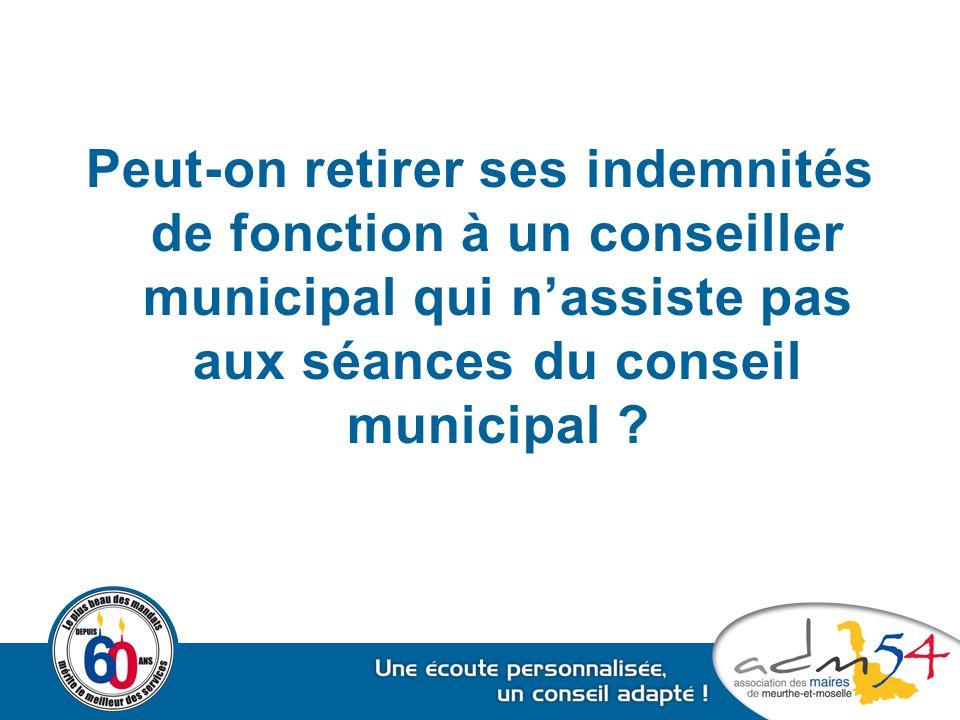 Peut-on retirer ses indemnités de fonction à un conseiller municipal qui n'assiste pas aux séances du conseil municipal