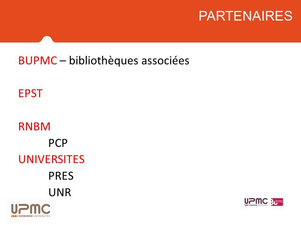 PARTENAIRES BUPMC – bibliothèques associées EPST RNBM PCP UNIVERSITES PRES UNR