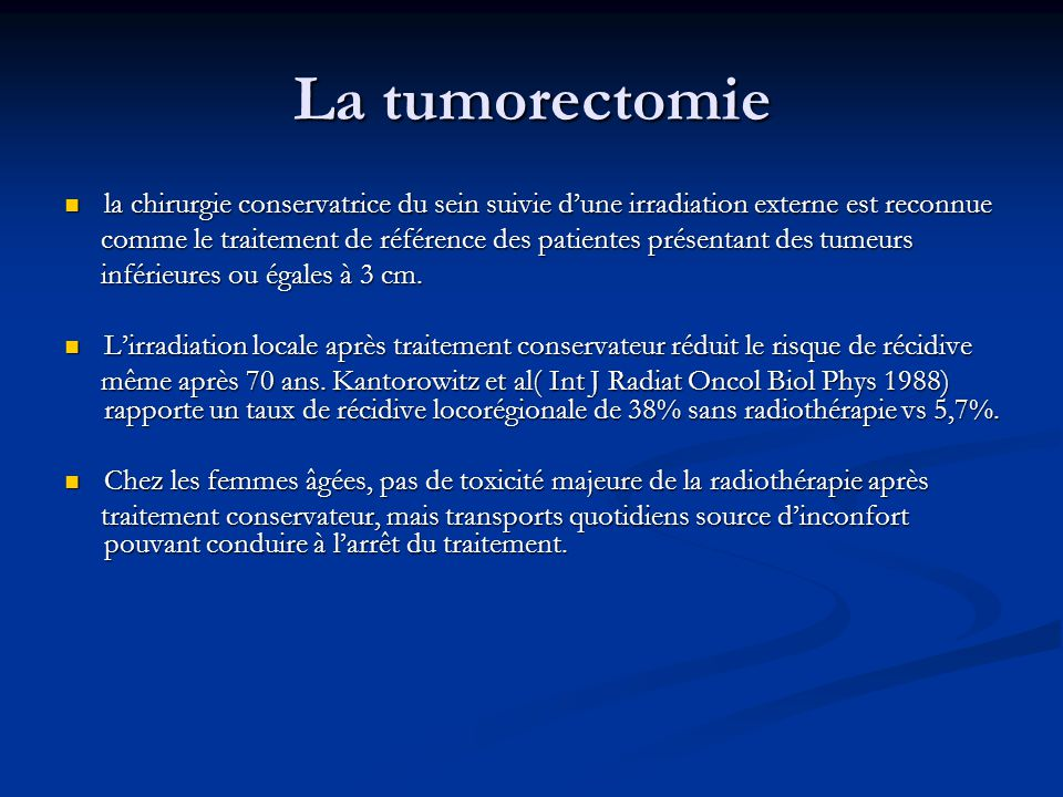 La tumorectomie la chirurgie conservatrice du sein suivie d'une irradiation externe est reconnue.