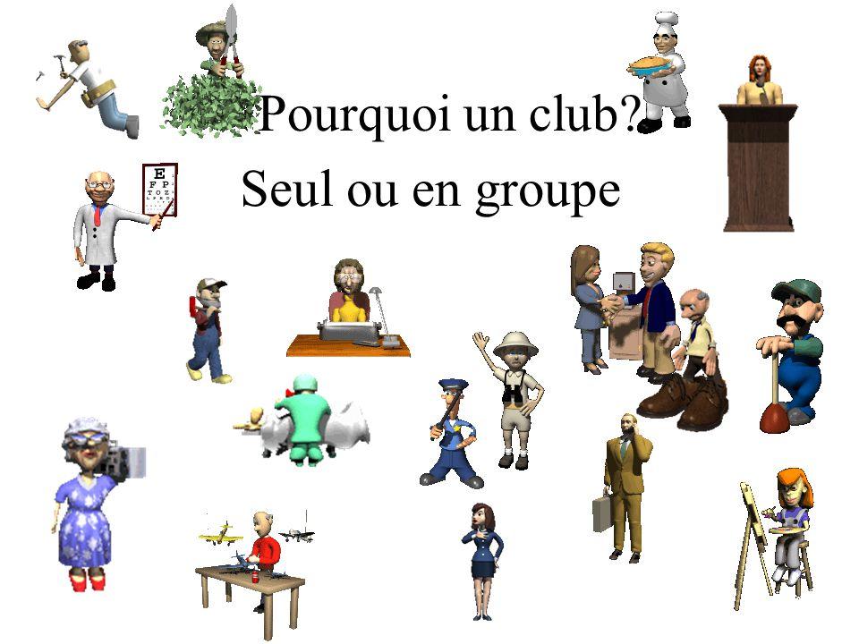 Pourquoi un club Seul ou en groupe