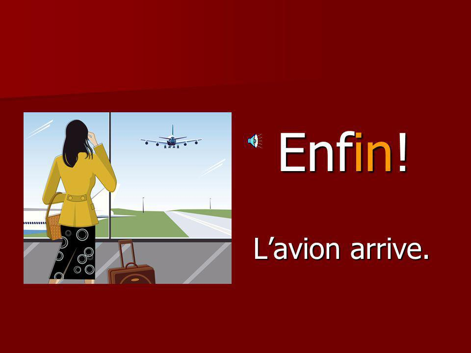 Enfin! L'avion arrive.