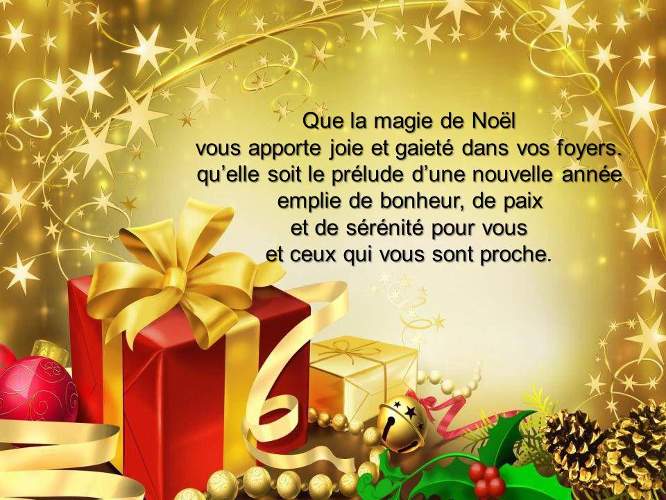 Que la magie de Noël vous apporte joie et gaieté dans vos foyers.