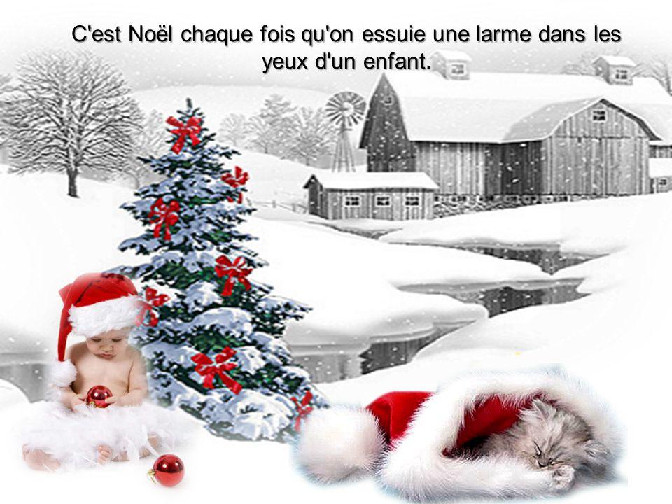C est Noël chaque fois qu on essuie une larme dans les yeux d un enfant.