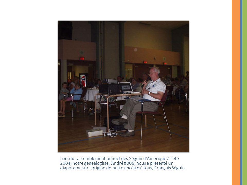 Lors du rassemblement annuel des Séguin d Amérique à l été 2004, notre généalogiste, André #006, nous a présenté un diaporama sur l origine de notre ancêtre à tous, François Séguin.