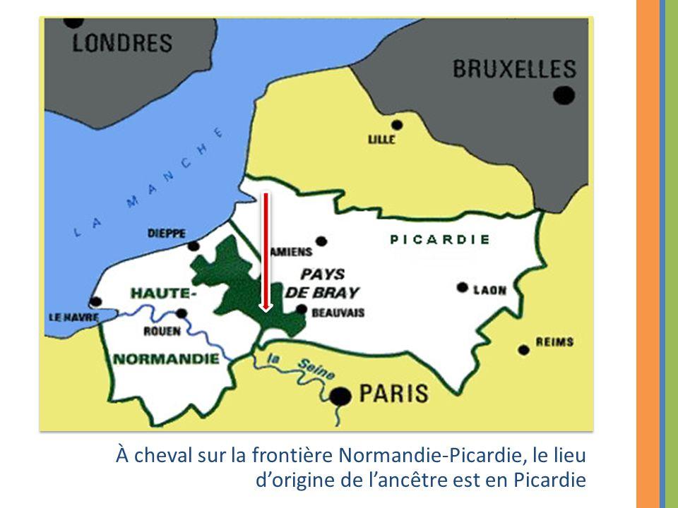 À cheval sur la frontière Normandie-Picardie, le lieu d'origine de l'ancêtre est en Picardie