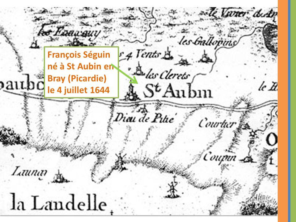 François Séguin né à St Aubin en Bray (Picardie) le 4 juillet 1644