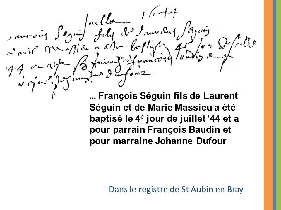 … François Séguin fils de Laurent Séguin et de Marie Massieu a été baptisé le 4e jour de juillet '44 et a pour parrain François Baudin et pour marraine Johanne Dufour