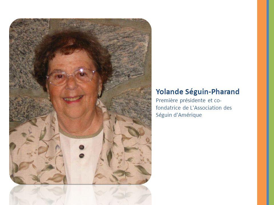 Yolande Séguin-Pharand Première présidente et co-fondatrice de L Association des Séguin d Amérique