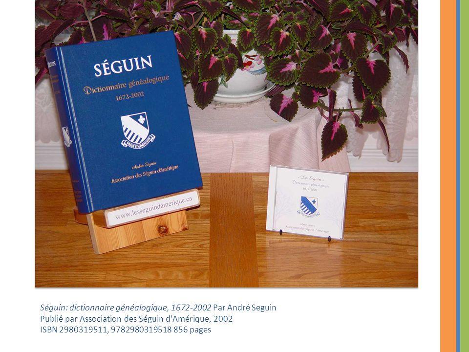 Séguin: dictionnaire généalogique, 1672-2002 Par André Seguin
