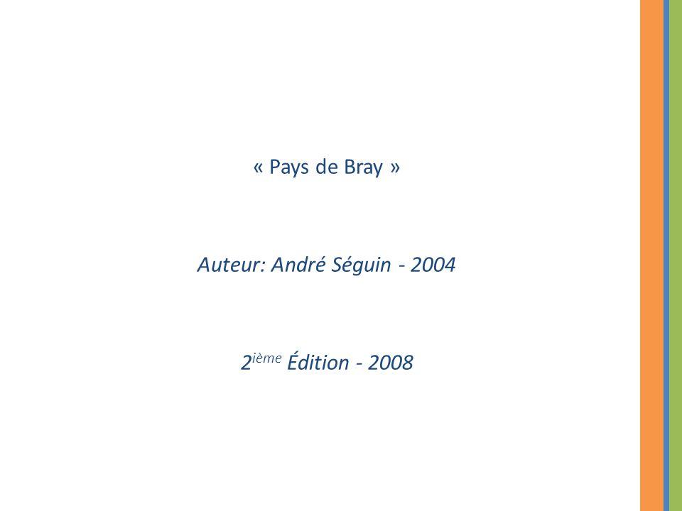 « Pays de Bray » Auteur: André Séguin - 2004 2ième Édition - 2008