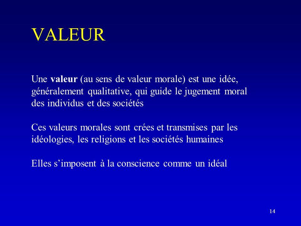 VALEUR Une valeur (au sens de valeur morale) est une idée, généralement qualitative, qui guide le jugement moral des individus et des sociétés.