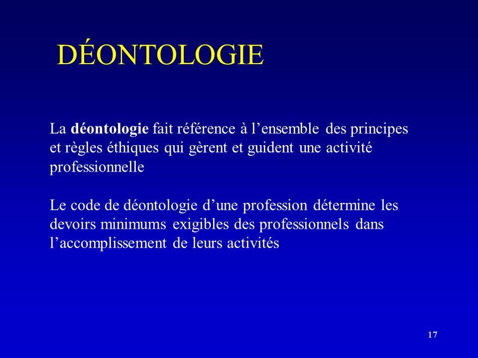 DÉONTOLOGIE La déontologie fait référence à l'ensemble des principes et règles éthiques qui gèrent et guident une activité professionnelle.
