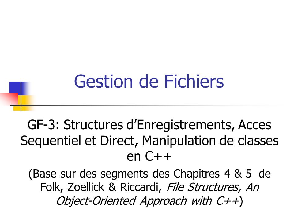 Gestion de Fichiers GF-3: Structures d'Enregistrements, Acces Sequentiel et Direct, Manipulation de classes en C++