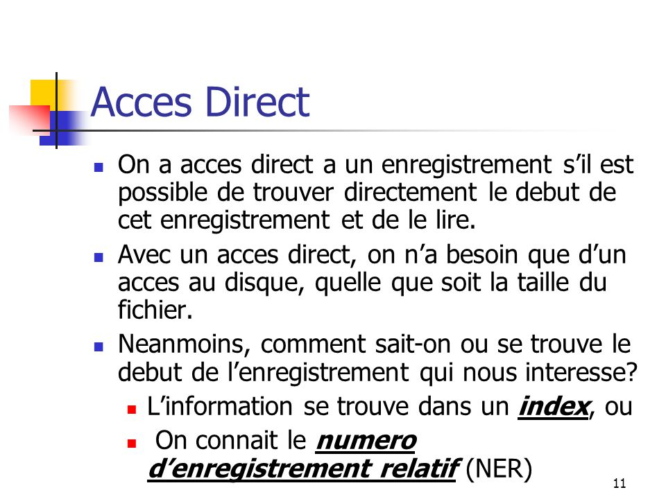 Acces Direct On a acces direct a un enregistrement s'il est possible de trouver directement le debut de cet enregistrement et de le lire.