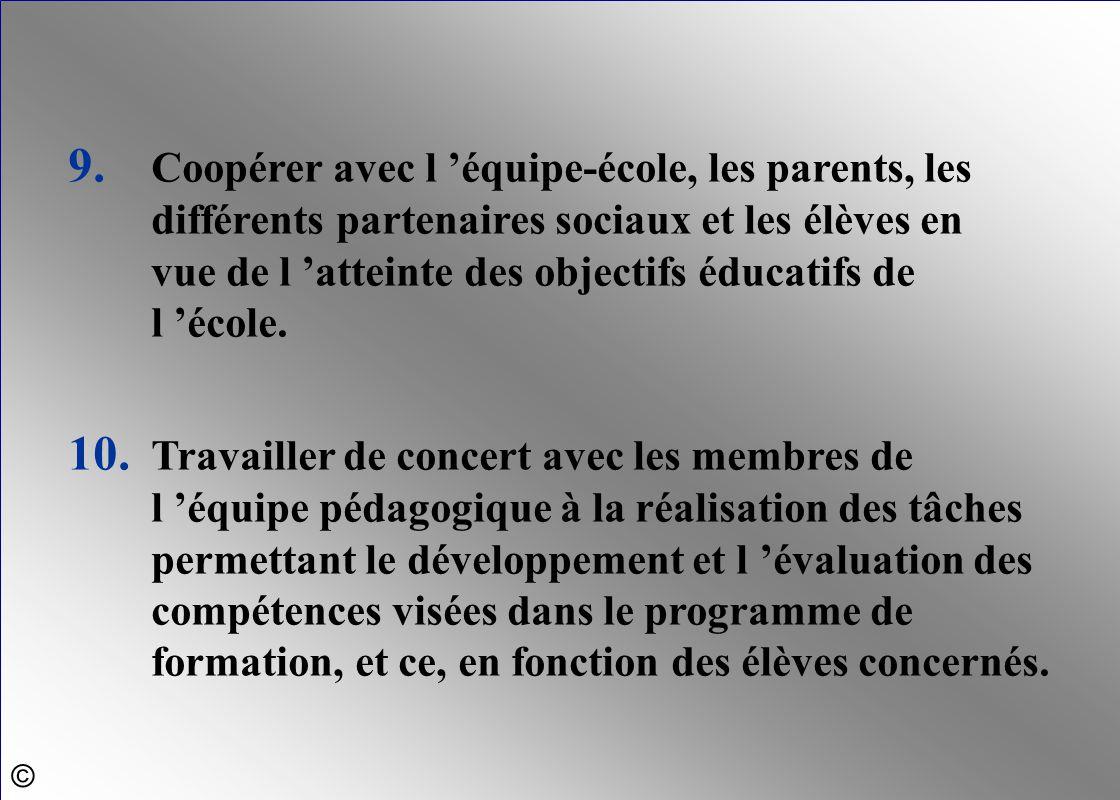 9. Coopérer avec l 'équipe-école, les parents, les différents partenaires sociaux et les élèves en vue de l 'atteinte des objectifs éducatifs de l 'école.