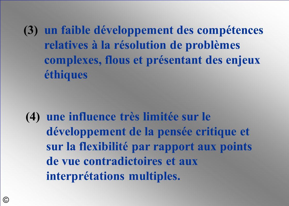 (3) un faible développement des compétences relatives à la résolution de problèmes complexes, flous et présentant des enjeux éthiques