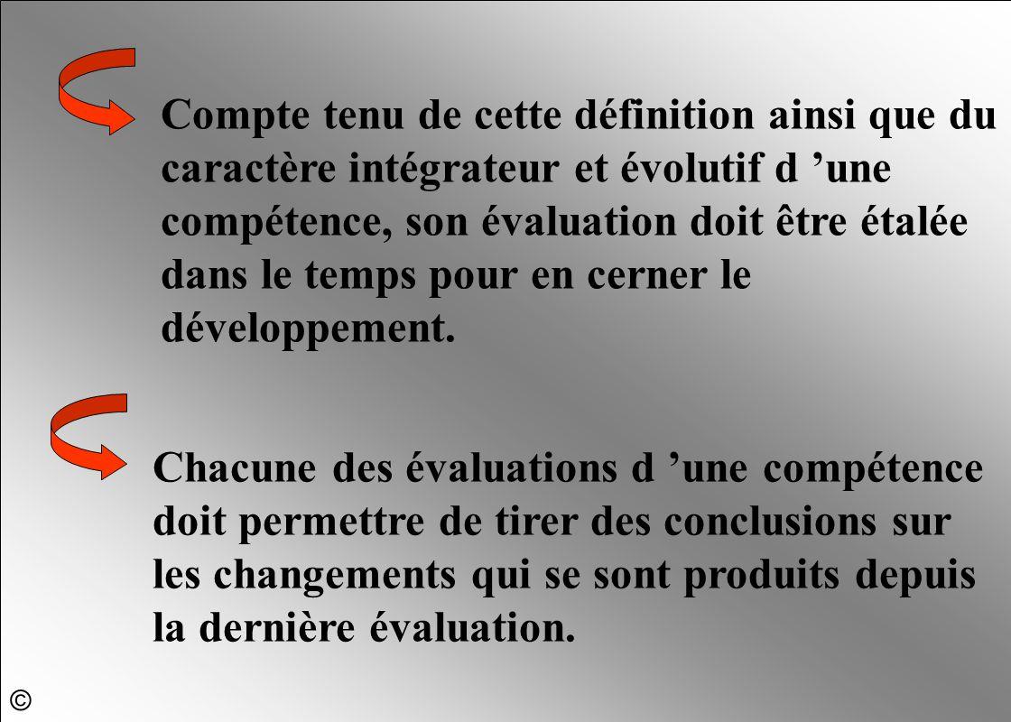 Compte tenu de cette définition ainsi que du caractère intégrateur et évolutif d 'une compétence, son évaluation doit être étalée dans le temps pour en cerner le développement.