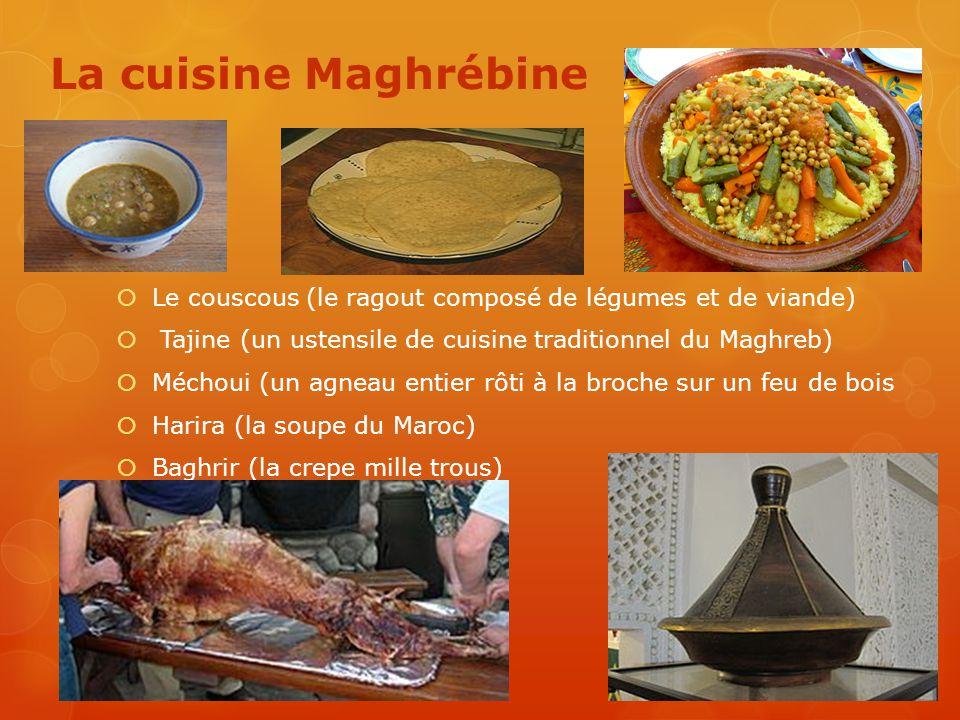 La cuisine Maghrébine Le couscous (le ragout composé de légumes et de viande) Tajine (un ustensile de cuisine traditionnel du Maghreb)