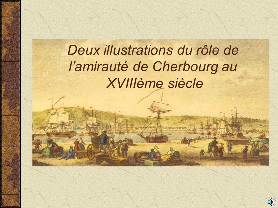 Deux illustrations du rôle de l'amirauté de Cherbourg au XVIIIème siècle