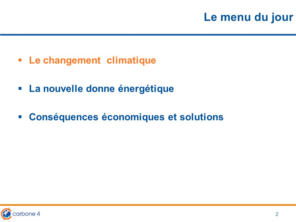 Le menu du jour Le changement climatique La nouvelle donne énergétique