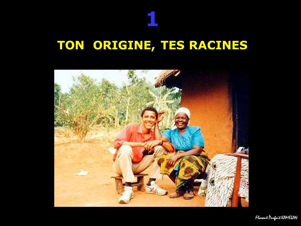 1 TON ORIGINE, TES RACINES
