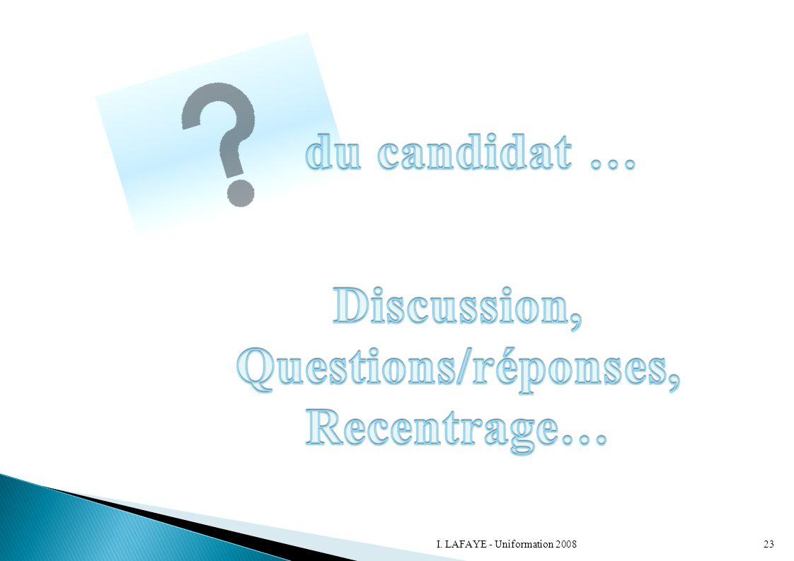 du candidat … Discussion, Questions/réponses, Recentrage…