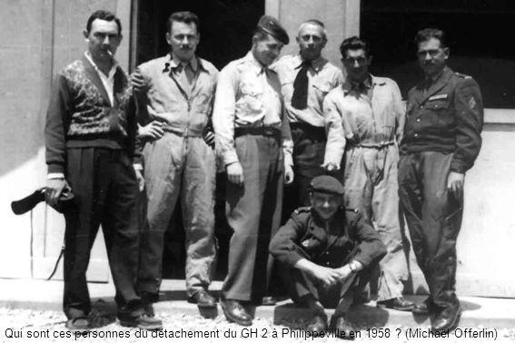 Qui sont ces personnes du détachement du GH 2 à Philippeville en 1958