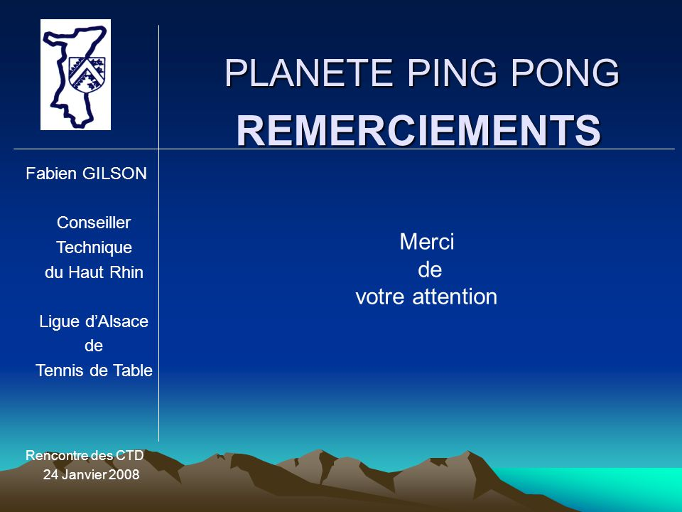 REMERCIEMENTS PLANETE PING PONG Merci de votre attention Fabien GILSON