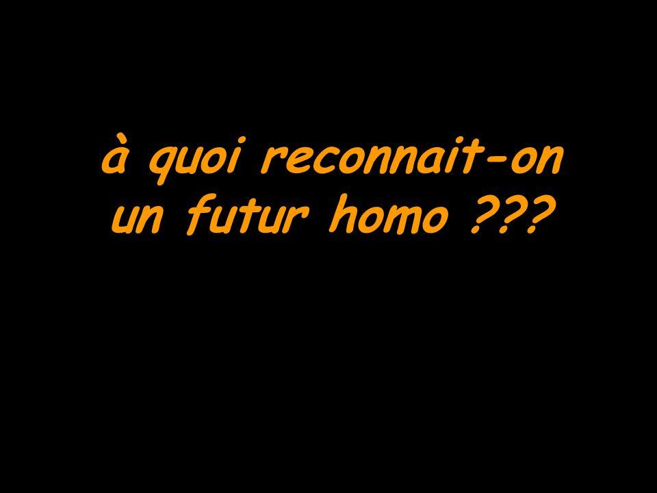 à quoi reconnait-on un futur homo