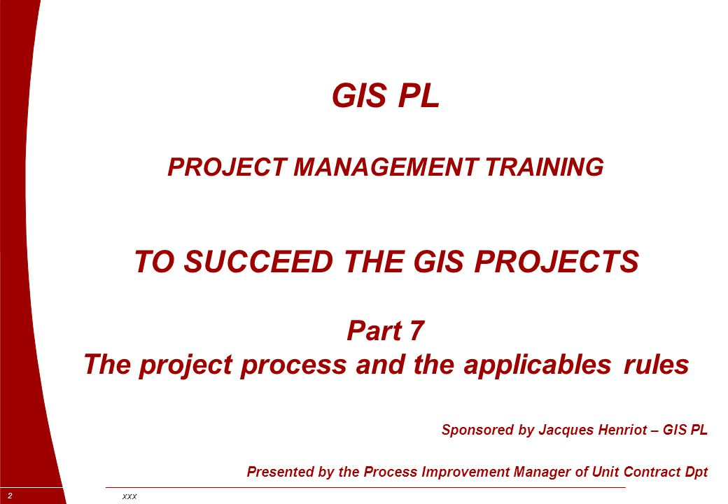 GIS PL PROJECT MANAGEMENT TRAINING TO SUCCEED THE GIS PROJECTS Part 7 The project process and the applicables rules