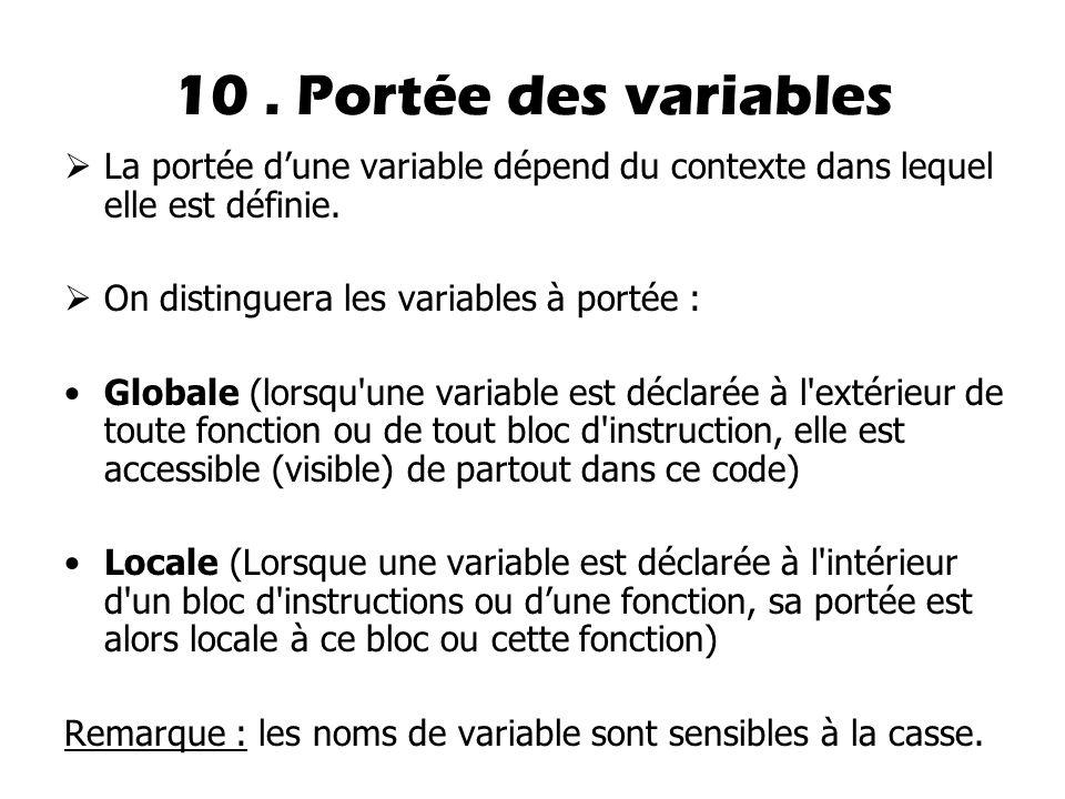 10 . Portée des variables La portée d'une variable dépend du contexte dans lequel elle est définie.