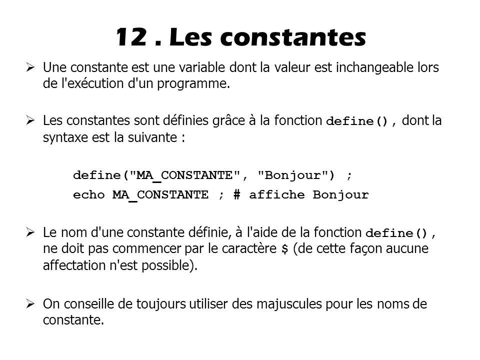 12 . Les constantes Une constante est une variable dont la valeur est inchangeable lors de l exécution d un programme.