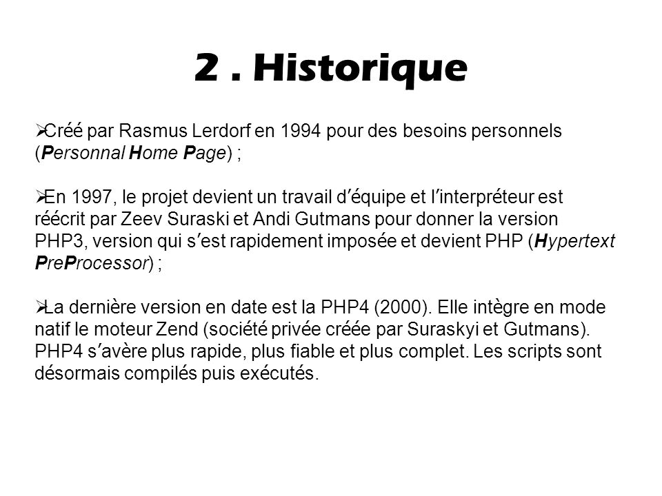 2 . Historique Créé par Rasmus Lerdorf en 1994 pour des besoins personnels. (Personnal Home Page) ;
