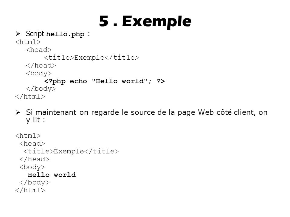 5 . Exemple Script hello.php : <html> <head>