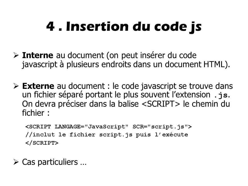 4 . Insertion du code js Interne au document (on peut insérer du code javascript à plusieurs endroits dans un document HTML).