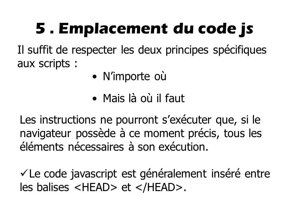 5 . Emplacement du code js Il suffit de respecter les deux principes spécifiques aux scripts : N'importe où.