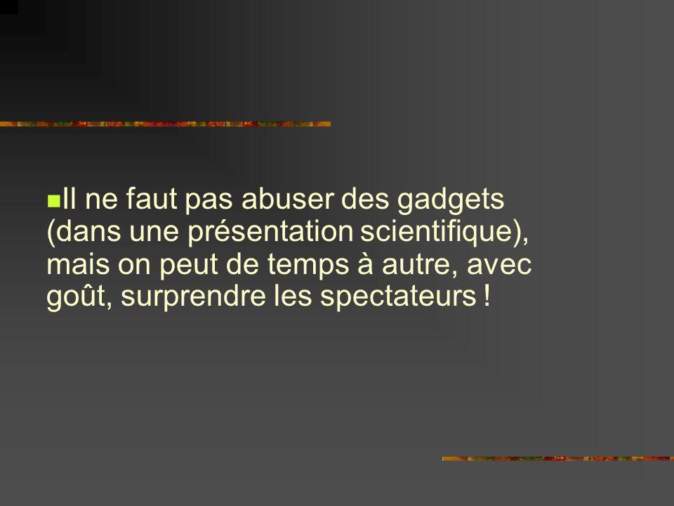 Il ne faut pas abuser des gadgets (dans une présentation scientifique), mais on peut de temps à autre, avec goût, surprendre les spectateurs !