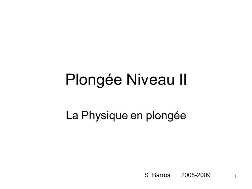 Plongée Niveau II La Physique en plongée S. Barros 2008-2009