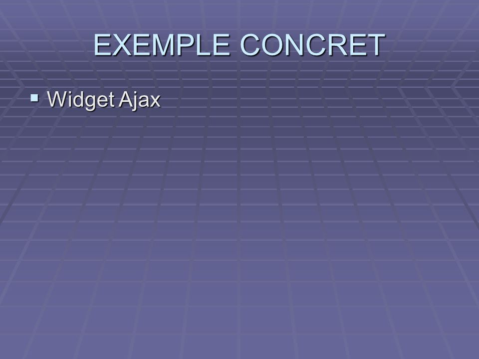 EXEMPLE CONCRET Widget Ajax