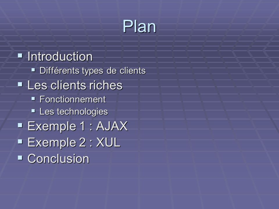 Plan Introduction Les clients riches Exemple 1 : AJAX Exemple 2 : XUL