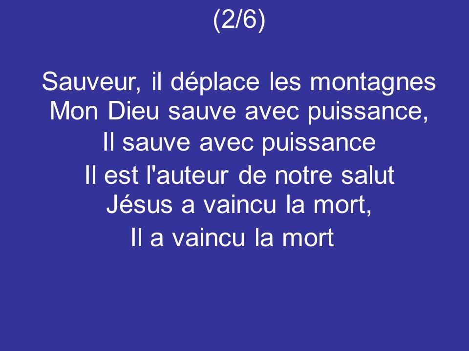 Sauveur, il déplace les montagnes Mon Dieu sauve avec puissance,