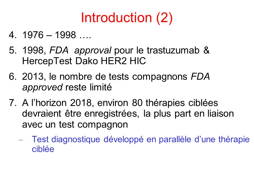Introduction (2) 1976 – 1998 …. 1998, FDA approval pour le trastuzumab & HercepTest Dako HER2 HIC.